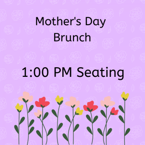 Mother's Day Brunch 1 pm seating